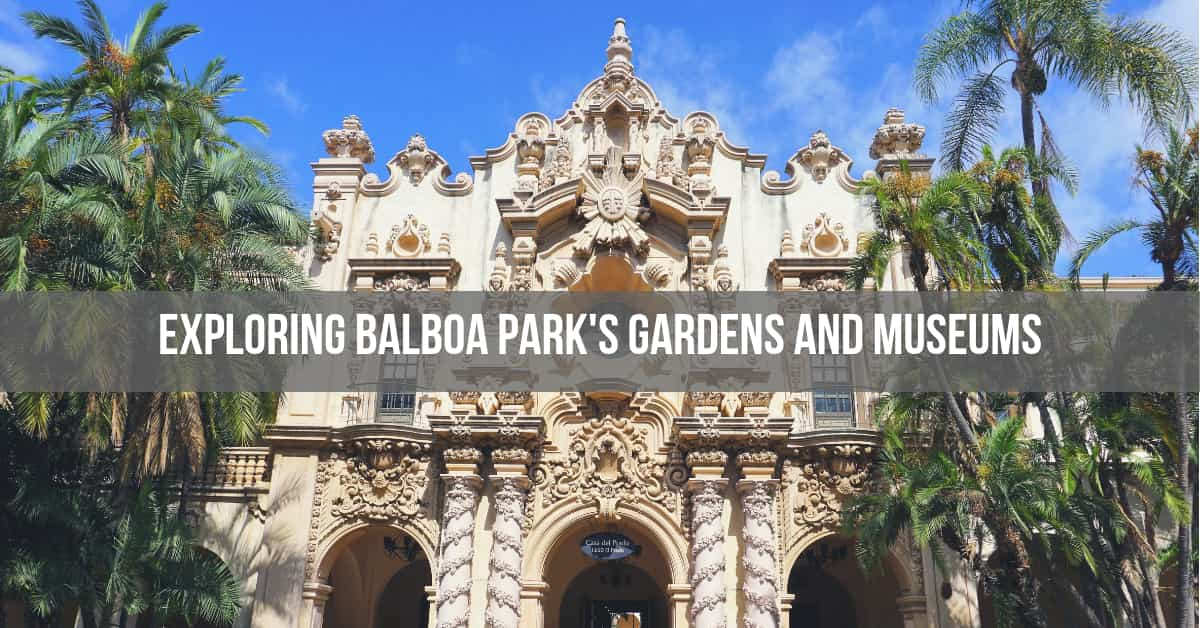 Exploring Balboa Parks Gardens and Museums