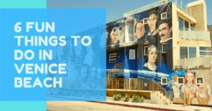 6 Fun Things To Do in Venice Beach