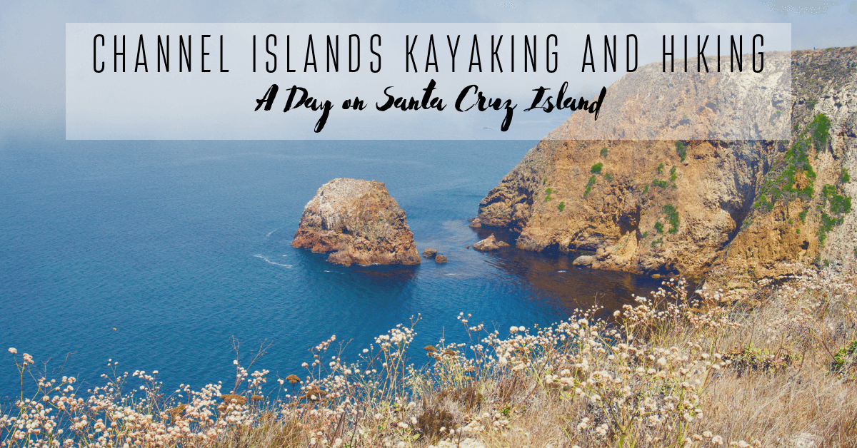 Channel Islands Kayaking & Hiking–A Day On Santa Cruz Island