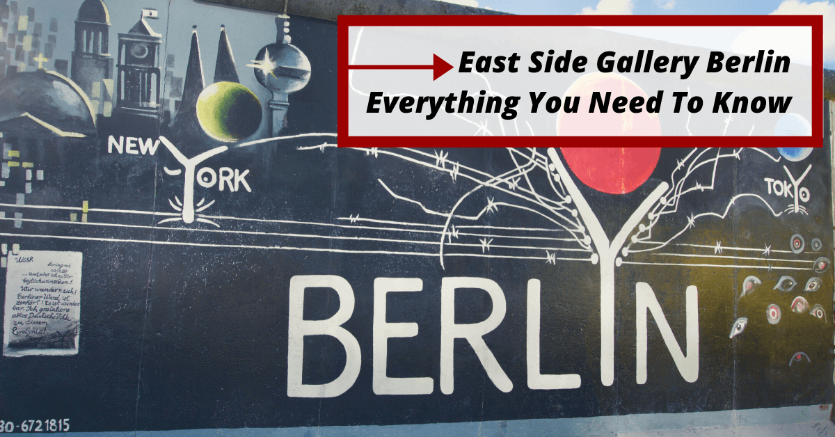 East Side Gallery Berlin–Everything You Need To Know